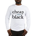 Cheap is the New Black - Long Sleeve T-Shirt