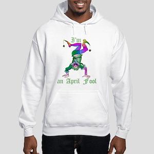 I'm an April fool Hooded Sweatshirt