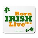 Irish Born Live Die Mousepad