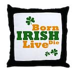 Irish Born Live Die Throw Pillow