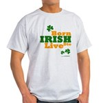 Irish Born Live Die Light T-Shirt