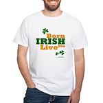 Irish Born Live Die White T-Shirt