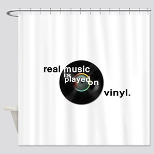 Real music is played om vinyl Shower Curtain