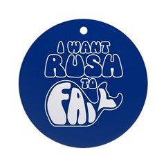 I Want Rush to Fail Ornament (Round)