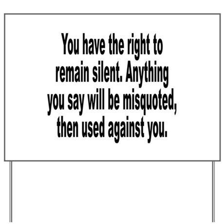 Right to Remain Silent Misquote Yard Sign