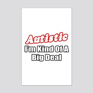"""Autistic...Big Deal"" Mini Poster Print"