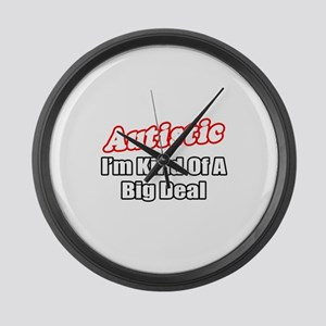 """Autistic...Big Deal"" Large Wall Clock"