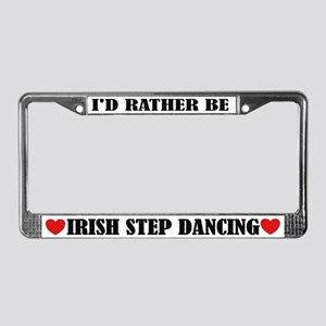 I'd Rather Be Irish Step Dancing License Frame