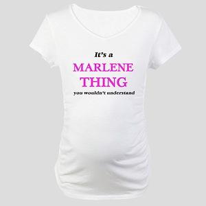 It's a Marlene thing, you wo Maternity T-Shirt