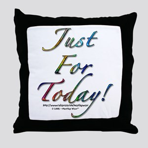 """""""Just for today"""" Throw Pillow"""