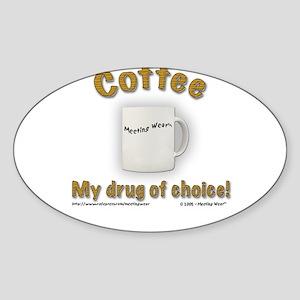 """Coffee, My drug of choice!"" Oval Sticker"