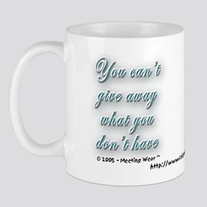 """""""Can't give away what you don Mug"""