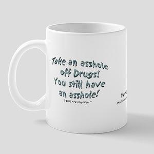 """""""Asshole off drugs!"""" Mug"""