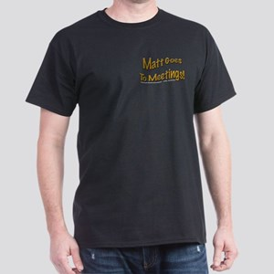 """Matt goes to meetings"" Black T-Shirt"