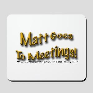 """Matt goes to meetings"" Mousepad"