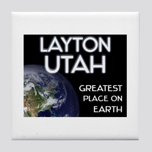 layton utah - greatest place on earth Tile Coaster