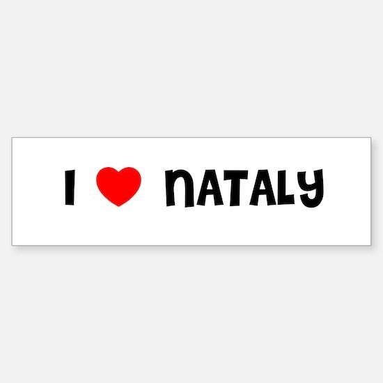 I LOVE NATALY Bumper Bumper Bumper Sticker