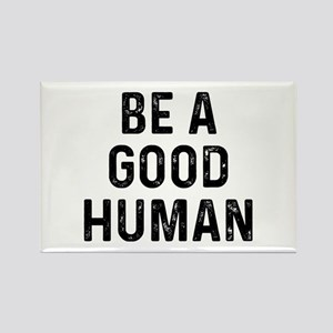 Be Good Human Rectangle Magnet