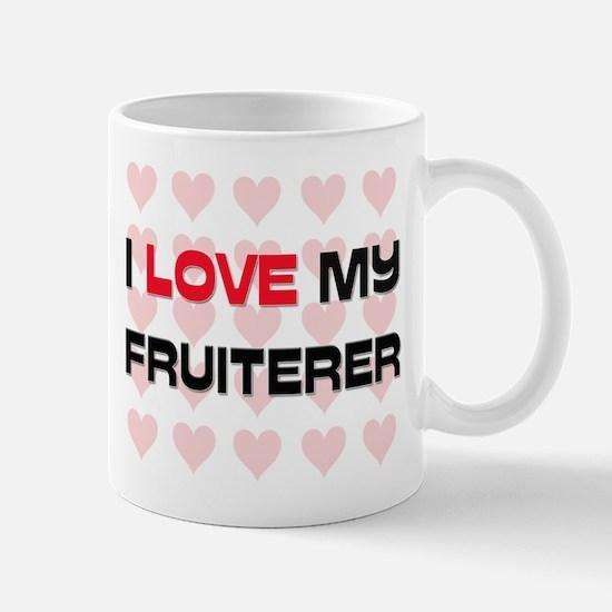 I Love My Fruiterer Mug