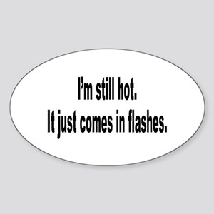 I'm Still Hot Flashes Humor Oval Sticker