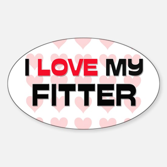 I Love My Fitter Oval Decal