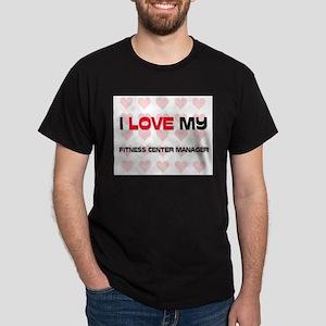 I Love My Fitness Center Manager Dark T-Shirt