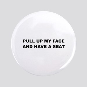 """Pull up my Face 3.5"""" Button"""