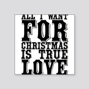 All I want for Christmas is true love Sticker