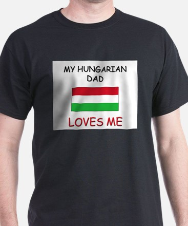 My HUNGARIAN DAD Loves Me T-Shirt