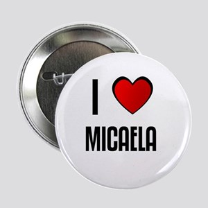 I LOVE MICAELA Button