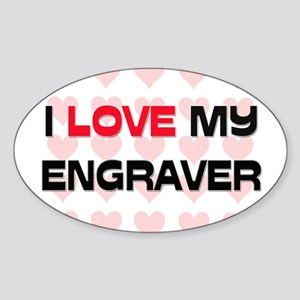 I Love My Engraver Oval Sticker