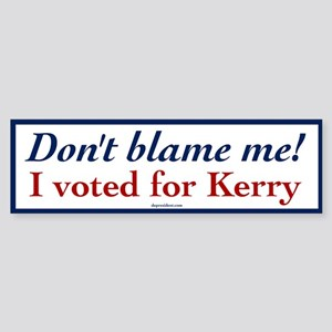 Don't blame me, I voted for Kerry Bumper Sticker