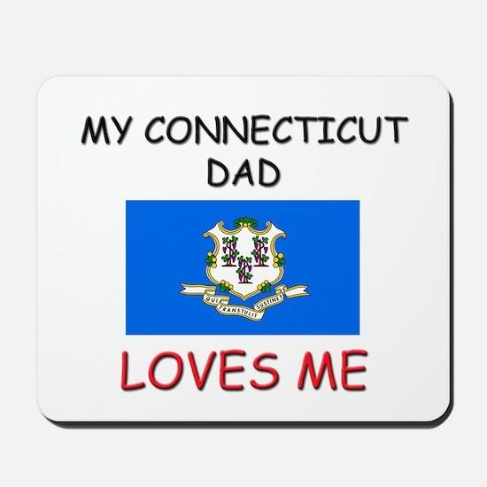 My CONNECTICUT DAD Loves Me Mousepad