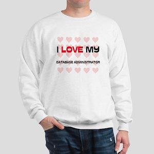 I Love My Database Administrator Sweatshirt