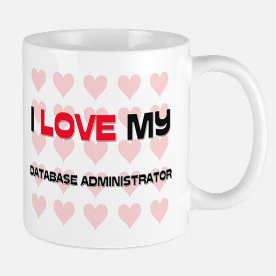 I Love My Database Administrator Mug