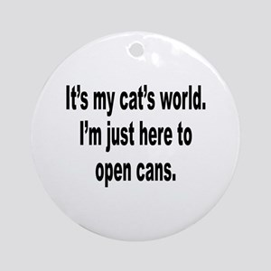 It's A Cat's World Humor Ornament (Round)