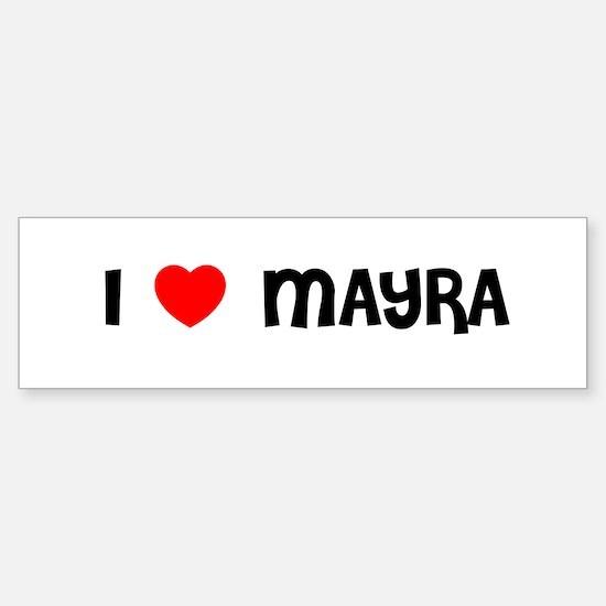 I LOVE MAYRA Bumper Bumper Bumper Sticker