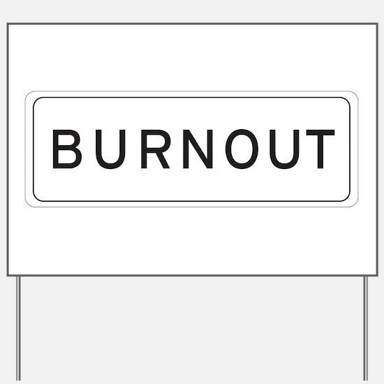 """Burnout"" Yard Sign"