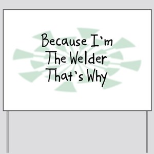 Because Welder Yard Sign