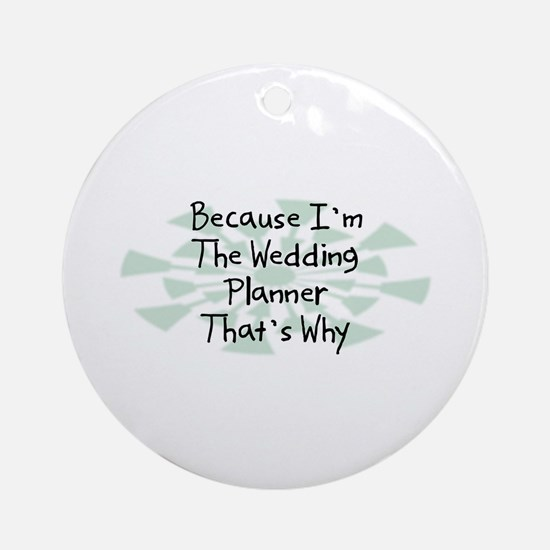 Because Wedding Planner Ornament (Round)