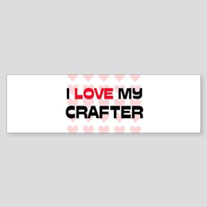 I Love My Crafter Bumper Sticker
