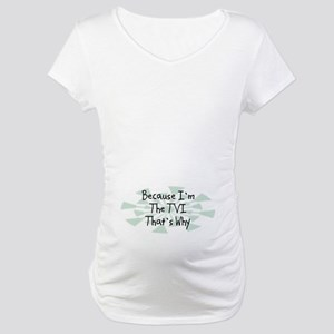 Because TVI Maternity T-Shirt
