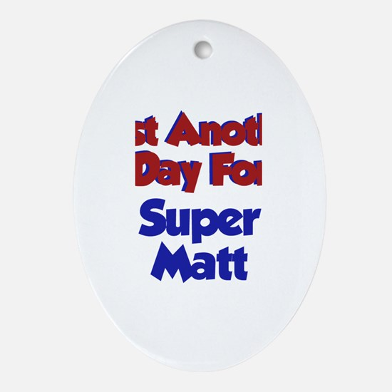 Matt - Another Day Oval Ornament