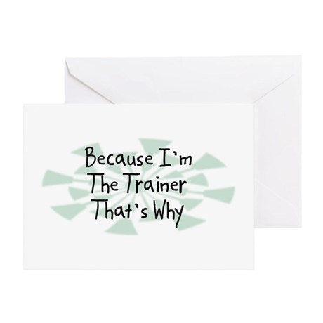 Because Trainer Greeting Card