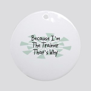 Because Trainer Ornament (Round)