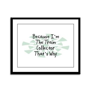 Because Train Collector Framed Panel Print