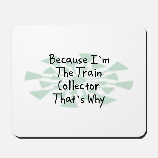 Because Train Collector Mousepad