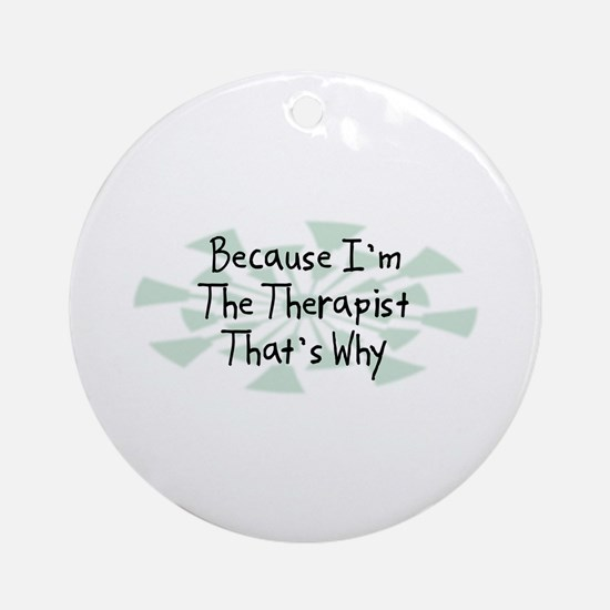 Because Therapist Ornament (Round)