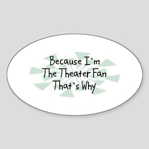 Because Theater Fan Oval Sticker