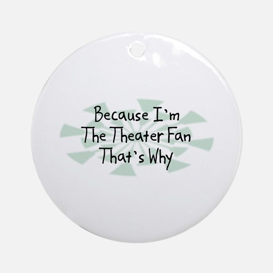 Because Theater Fan Ornament (Round)